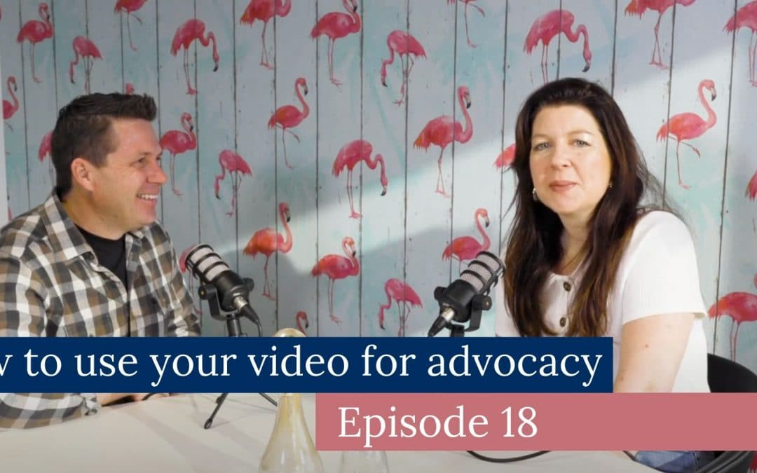 How to use your video for advocacy ep 18