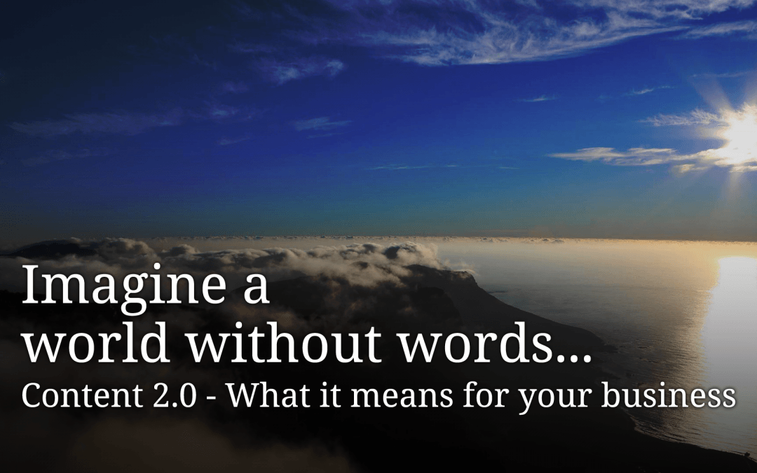 Imagine a World without Words:  Content 2.0 and Business Marketing